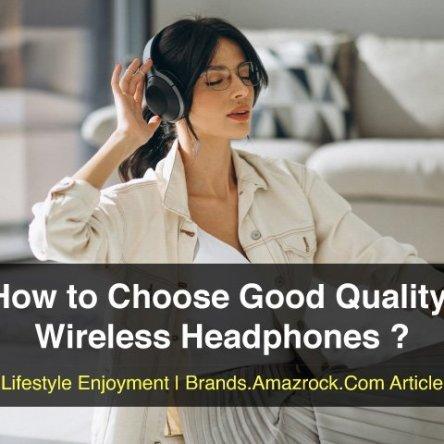 How to Choose Good Quality Wireless Headphones