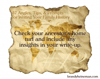 12. Check your ancestor's home turf and include any insights in your write-up.