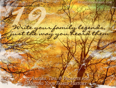 19. Write your family legends, just the way you heard them.