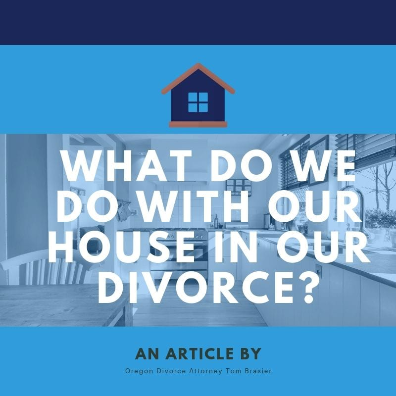 What Happens to Our House in Our Divorce?