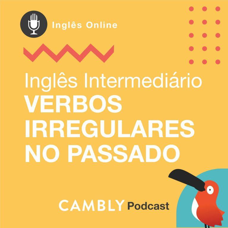 Ep.125 – Inglês Intermediário | Verbos Irregulares no Passado
