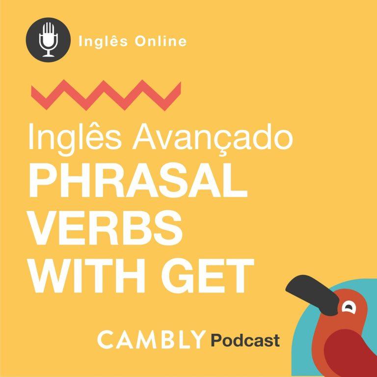 Ep155. – Phrasal Verbs with GET | Inglês Avançado