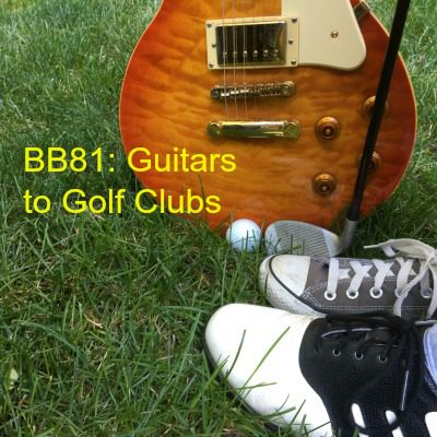 BB81: Guitars to Golf Clubs