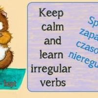 """Irregular verbs — coś dla mówiących """"Ja tego nigdy nie zapamiętam!"""" - czasowniki nieregularne"""