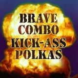 Brave Combo Kick Ass Polkas Original 2001 Cover