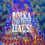 Polka Comes to Your Haus! Restless Records 7 72352-2 1990 Always Vienna Do Something Different