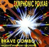 Symphonic Polkas by Brave Combo and the Mesquite Symphony Orchestra