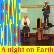 A Night On Earth - Brave Combo