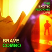The Exotic Rocking Life - Brave Combo