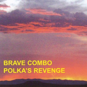 Polka's Revenge - Brave Combo