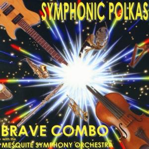 Symphonic Polkas - Brave Combo & the Mesquite Symphony Orchestra