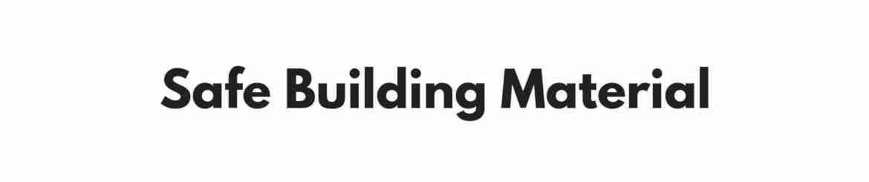 Safe Building Material