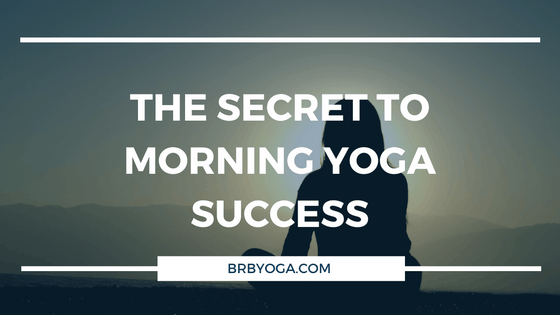 The Secret To Morning Yoga Success