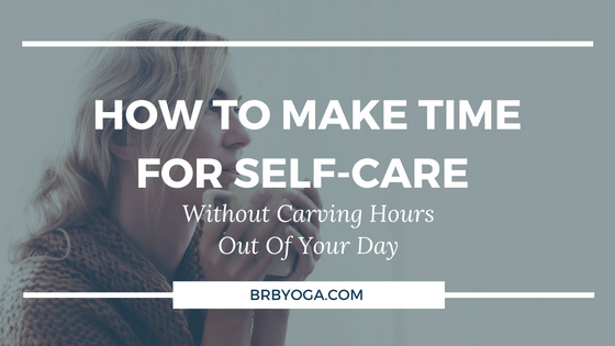 How To Make Time For Self-Care (Without Carving Hours Out of Your Day)