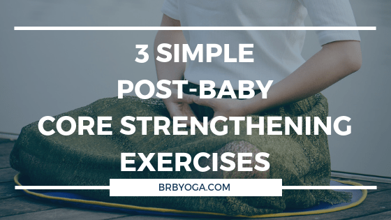 3 Simple Post-Baby Core Strengthening Exercises