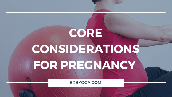 Core Considerations for Pregnancy