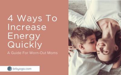 4 Ways To Increase Energy: A Guide For Worn Out Moms