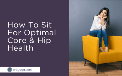 Sitting Techniques For Optimal Core & Hip Health