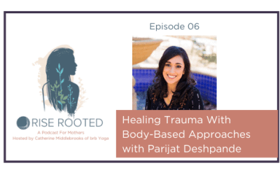Ep. 06: Healing Trauma Through Body-Based Approaches With Parijat Deshpande