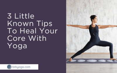 3 Little Known Tips To Heal Your Core With Yoga