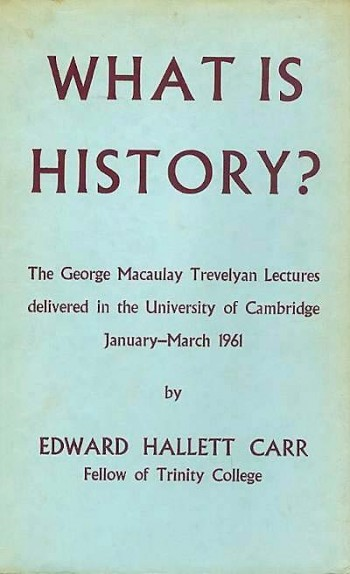 E.H. Carr What is history? 1961