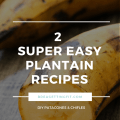 2 Super-Easy and Delicious Plantain Recipes