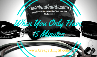When All You Have is 15 Minutes: Workout Band Review
