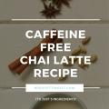 Caffeine-Free Chai Latte