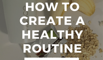 3 Tips to Create A Healthy Routine
