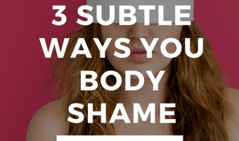 3 Places You Learned to Body Shame Yourself (And How to Stop)