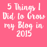 5 Things I Did to Grow my Blog in 2015