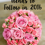 wedding trends to follow in 2016 by popular San Antonio blogger Breakfast at Lilly's