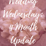 Wedding Wednesday: 4 Month Update