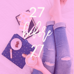 Today I'm sharing my 27 before 27 list. Ready to rock my 26th year of life.