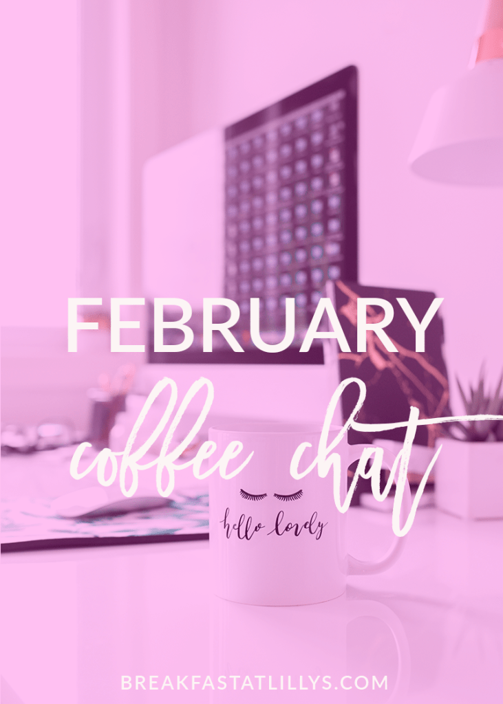 February 2018 Coffee Chat by popular San Antonio lifestyle blogger Breakfast at Lilly's