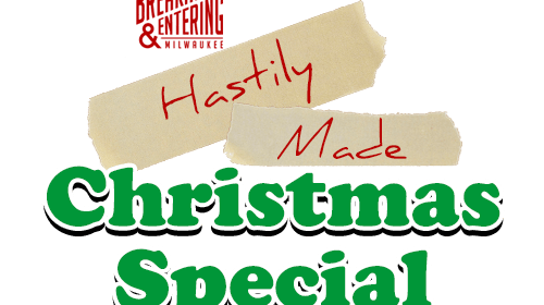 Breaking And Entering's Hastily Made Chrirstmas Special