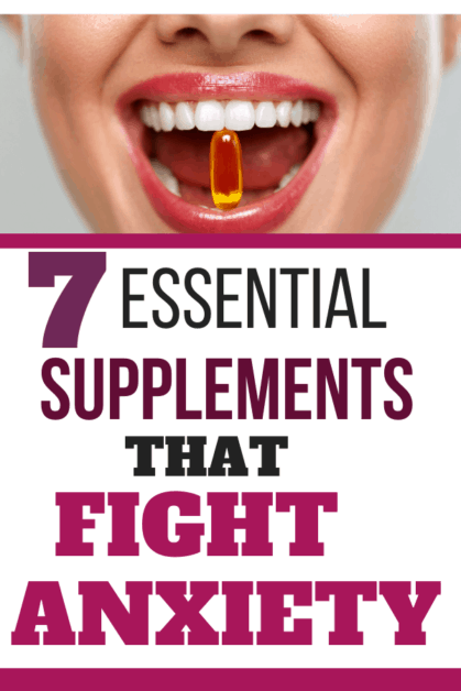 7 Essential Supplements That Fight Anxiety