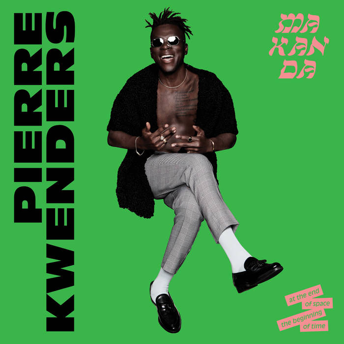 Pierre Kwenders - 'MAKANDA at the End of Space, the Beginning of Time'