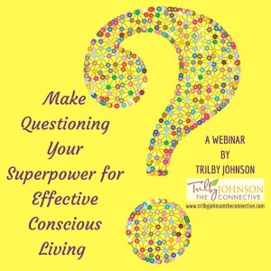 conscious living, question, effective, superpower, decision making, confidence