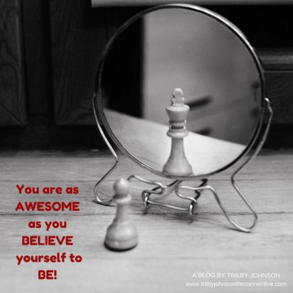 You Are As Awesome As You BELIEVE Yourself To BE!