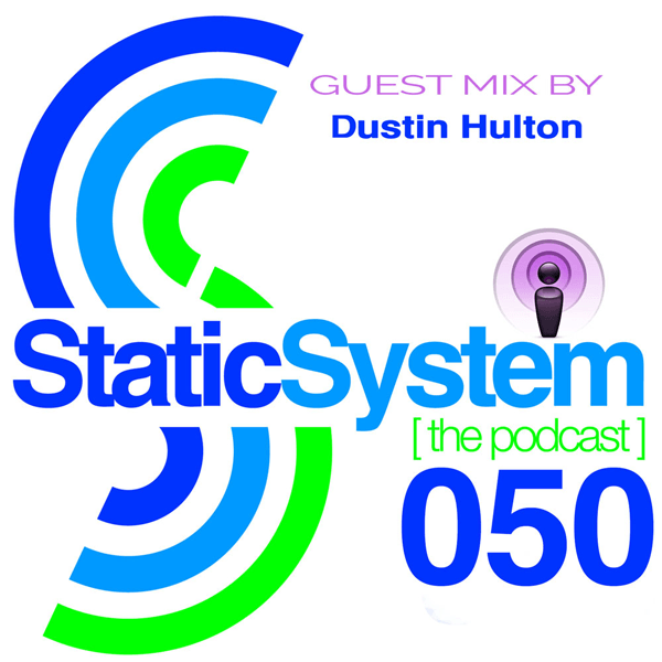 Dustin Hulton - Static System Podcast - Episode 050