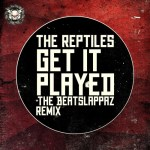 The Reptiles – Get It Played (Beatslappaz Remix)