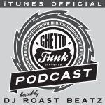 DJ Roast Beatz – Ghetto Funk Podcast 002