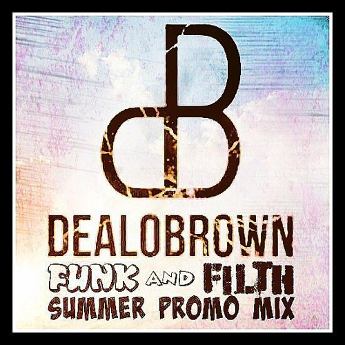 Dealo Brown - Funk and Filth Summer Promo Mix