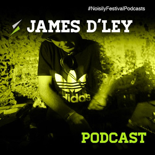 James D'ley - Noisily Festival Podcast + 6 Exclusive Mixes
