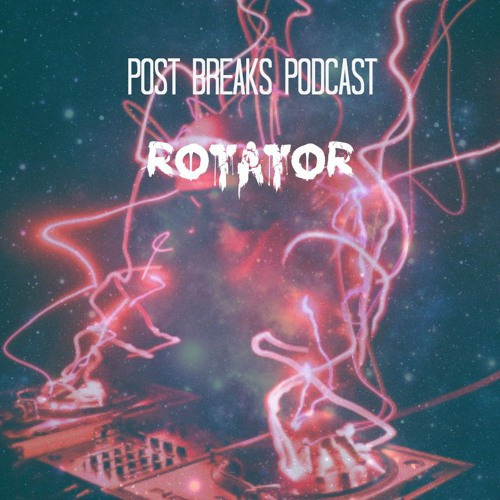 RoTaToR – Post Breaks Podcast 020