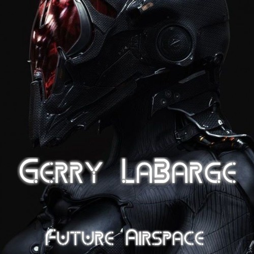 Gerry LaBarge - Future Airspace - 2016 Breaks & Bass Music Mix