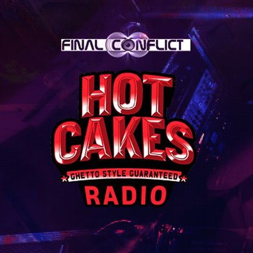 Final Conflict – Hot Cakes Radio 003