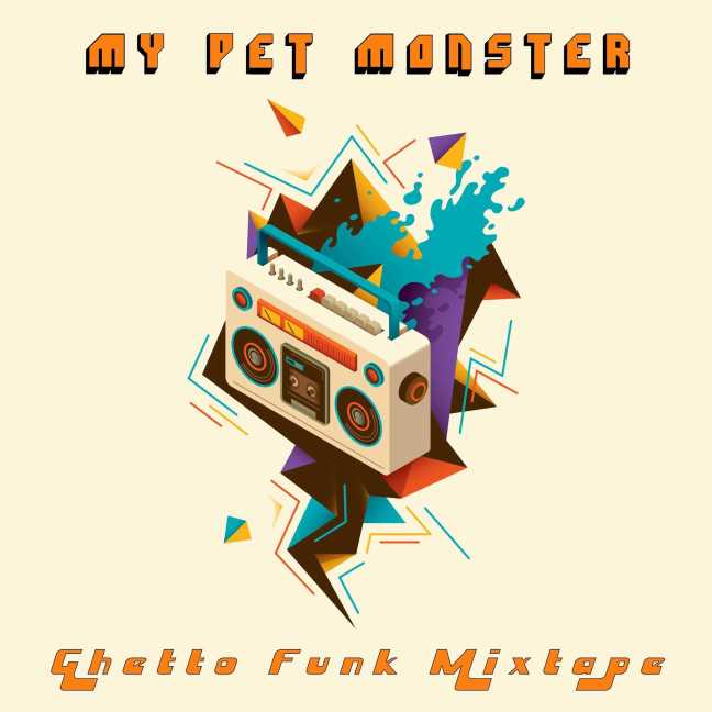 my-pet-monster-ghetto-funk-mixtape