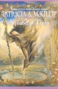 Cover of Alphabet of Thorn, by Patricia A. McKillip, art by Kinuko Craft